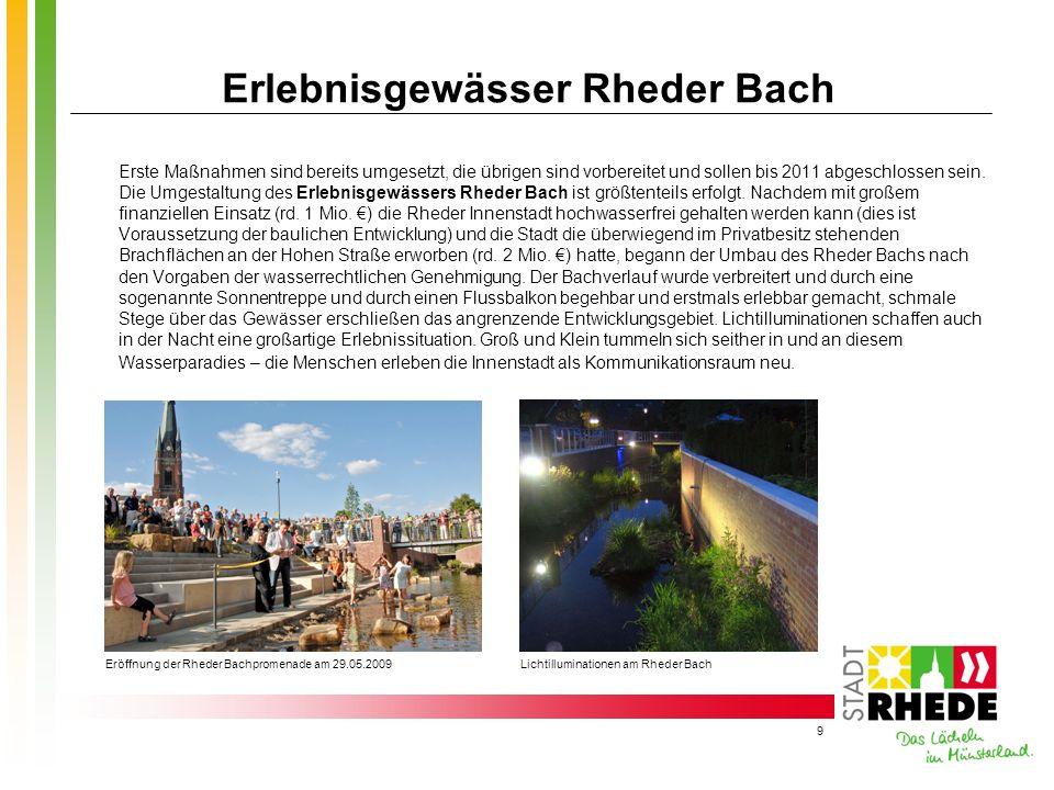 9 Erlebnisgewässer Rheder Bach Erste Maßnahmen sind bereits umgesetzt, die übrigen sind vorbereitet und sollen bis 2011 abgeschlossen sein. Die Umgest