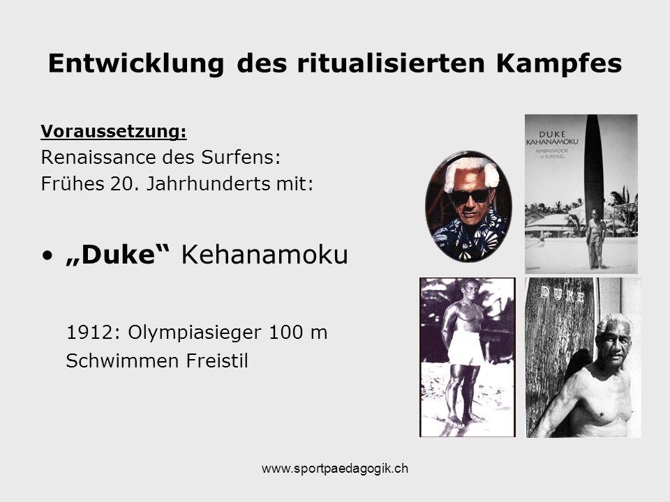 www.sportpaedagogik.ch Entwicklung des ritualisierten Kampfes Voraussetzung: Renaissance des Surfens: Frühes 20. Jahrhunderts mit: Duke Kehanamoku 191
