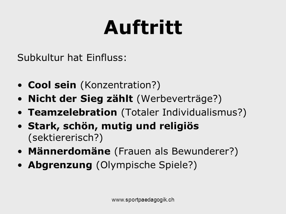 www.sportpaedagogik.ch Auftritt Subkultur hat Einfluss: Cool sein (Konzentration?) Nicht der Sieg zählt (Werbeverträge?) Teamzelebration (Totaler Indi