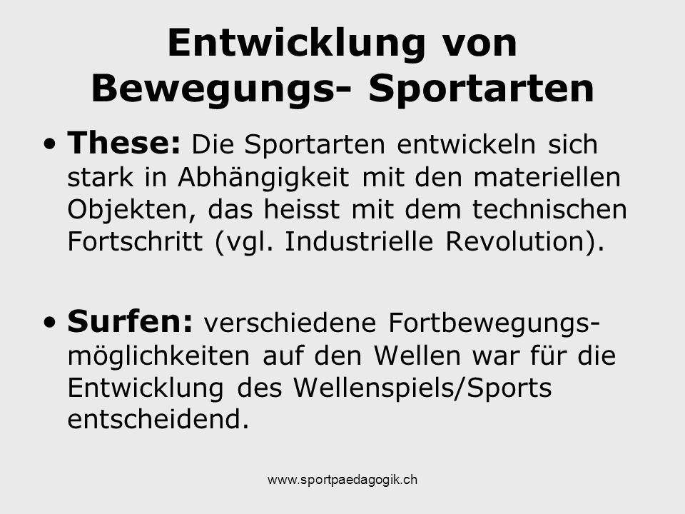 www.sportpaedagogik.ch Entwicklung von Bewegungs- Sportarten These: Die Sportarten entwickeln sich stark in Abhängigkeit mit den materiellen Objekten,
