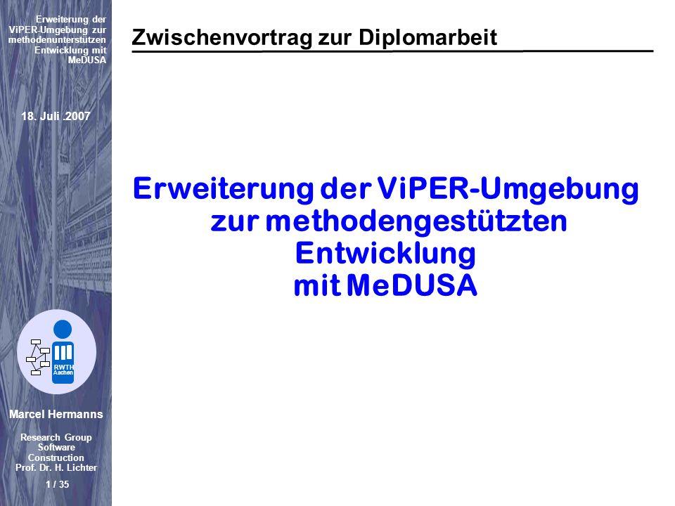 Marcel Hermanns Research Group Software Construction Prof. Dr. H. Lichter 1 / 35 Erweiterung der ViPER-Umgebung zur methodenunterstützen Entwicklung m