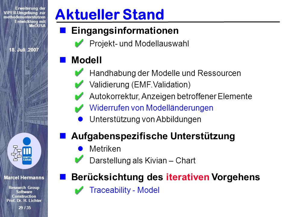 Marcel Hermanns Research Group Software Construction Prof. Dr. H. Lichter 29 / 35 Erweiterung der ViPER-Umgebung zur methodenunterstützen Entwicklung