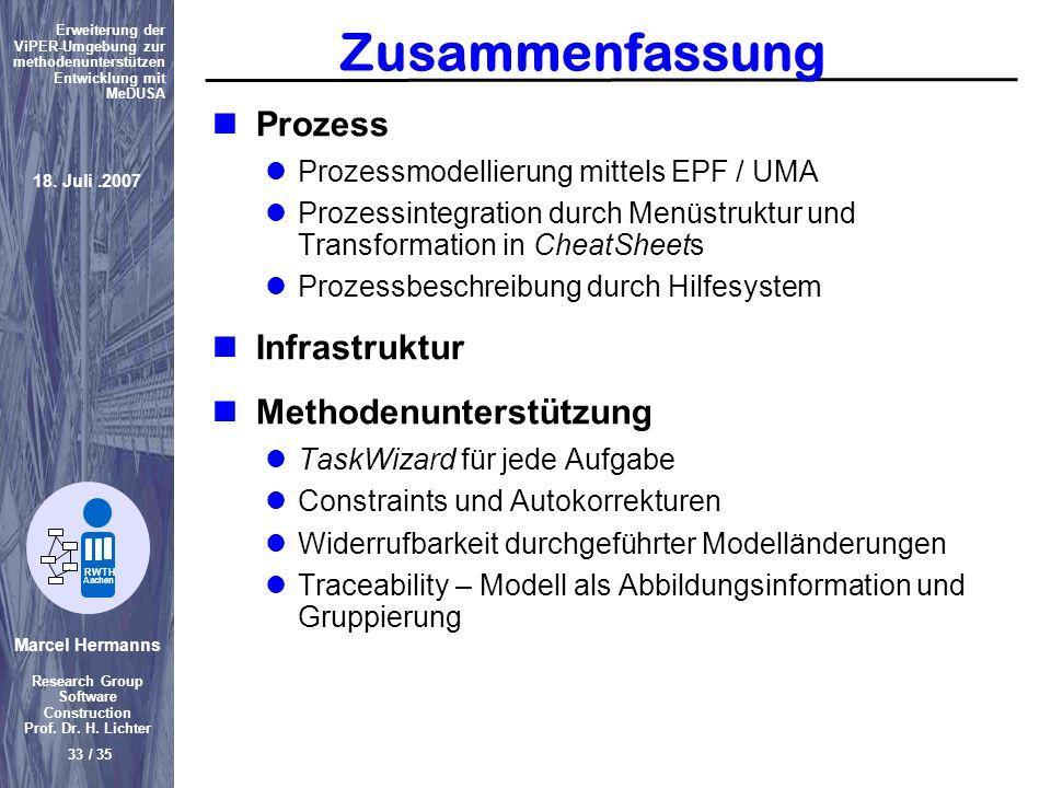 Marcel Hermanns Research Group Software Construction Prof. Dr. H. Lichter 33 / 35 Erweiterung der ViPER-Umgebung zur methodenunterstützen Entwicklung
