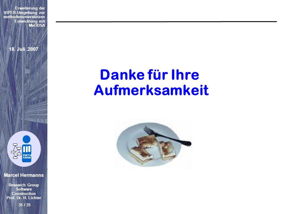 Marcel Hermanns Research Group Software Construction Prof. Dr. H. Lichter 35 / 35 Erweiterung der ViPER-Umgebung zur methodenunterstützen Entwicklung