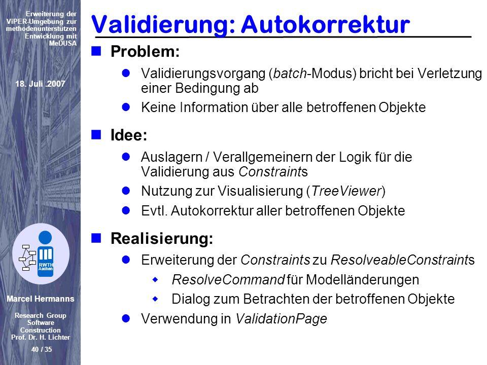 Marcel Hermanns Research Group Software Construction Prof. Dr. H. Lichter 40 / 35 Erweiterung der ViPER-Umgebung zur methodenunterstützen Entwicklung