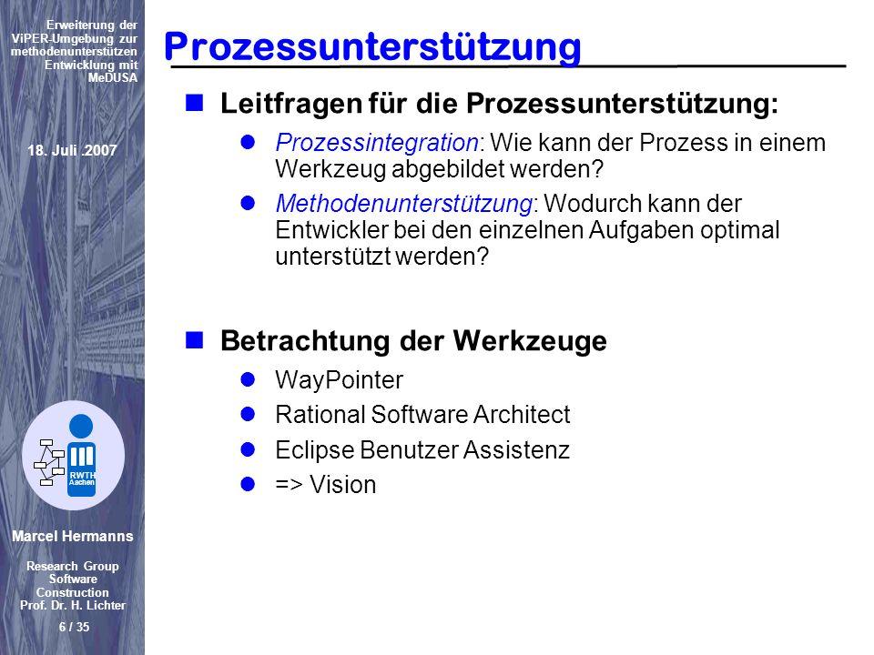 Marcel Hermanns Research Group Software Construction Prof. Dr. H. Lichter 6 / 35 Erweiterung der ViPER-Umgebung zur methodenunterstützen Entwicklung m