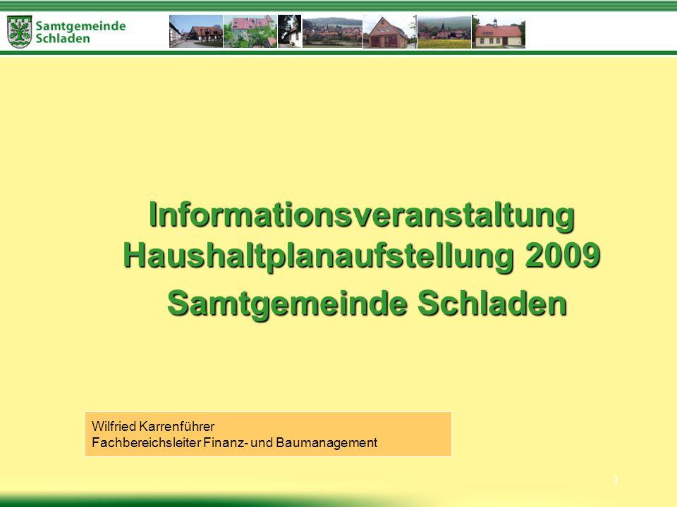 1 Informationsveranstaltung Haushaltplanaufstellung 2009 Samtgemeinde Schladen Wilfried Karrenführer Fachbereichsleiter Finanz- und Baumanagement