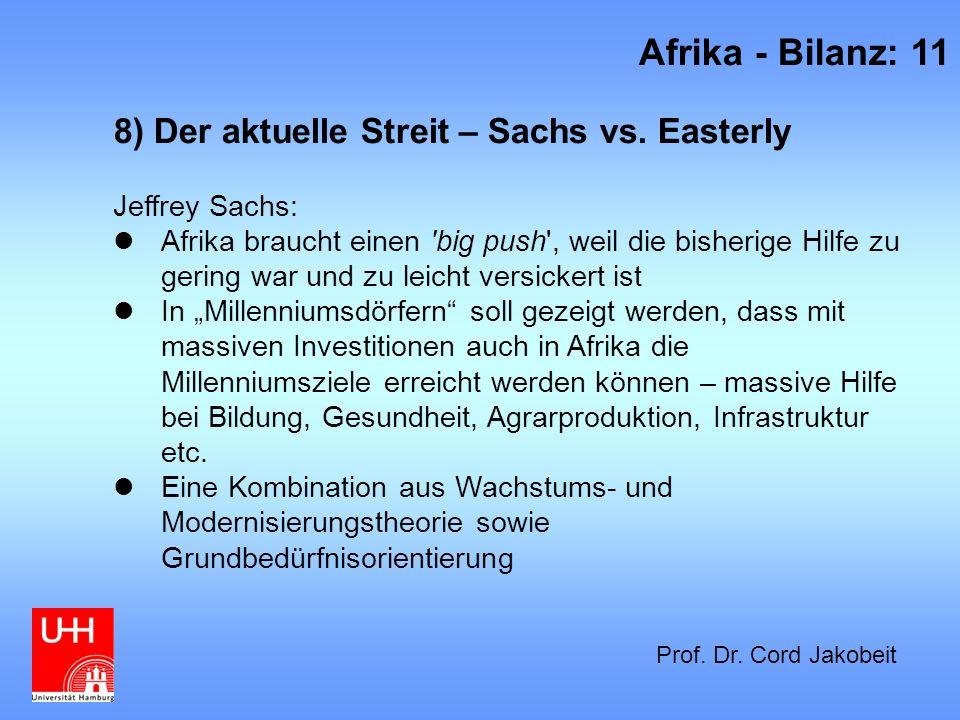8) Der aktuelle Streit – Sachs vs. Easterly Jeffrey Sachs: Afrika braucht einen 'big push', weil die bisherige Hilfe zu gering war und zu leicht versi