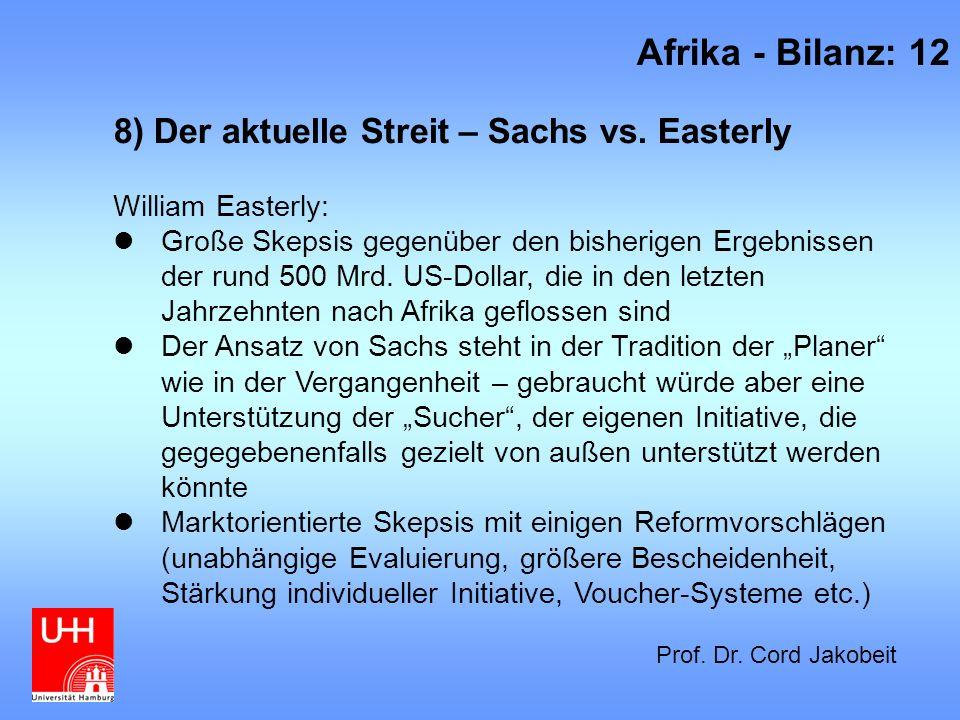 8) Der aktuelle Streit – Sachs vs. Easterly William Easterly: Große Skepsis gegenüber den bisherigen Ergebnissen der rund 500 Mrd. US-Dollar, die in d