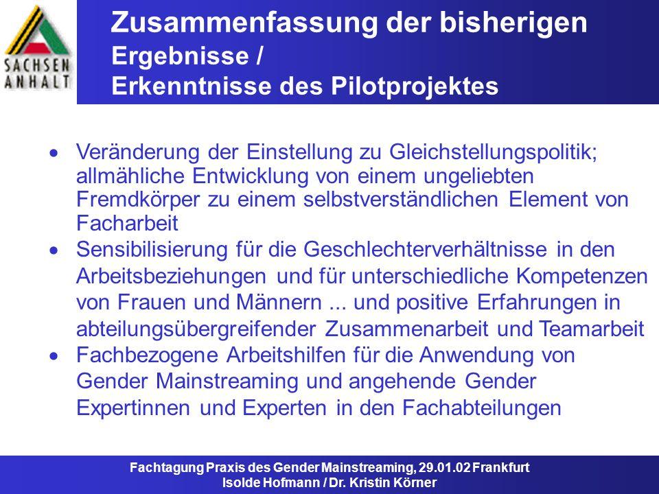 Zusammenfassung der bisherigen Ergebnisse / Erkenntnisse des Pilotprojektes Fachtagung Praxis des Gender Mainstreaming, 29.01.02 Frankfurt Isolde Hofm