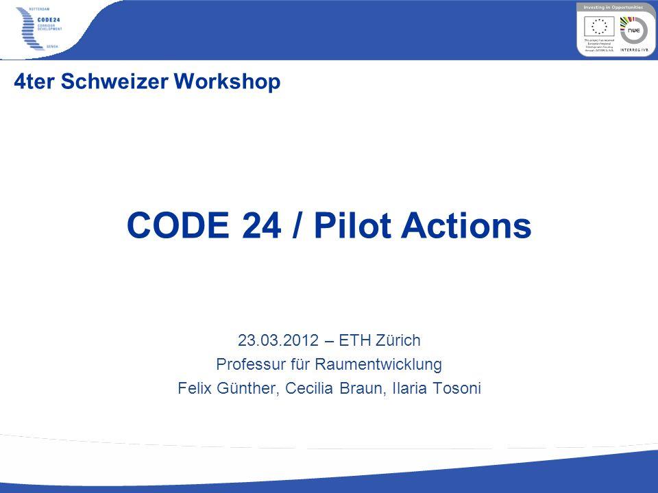 4ter Schweizer Workshop 23.03.2012 – ETH Zürich Professur für Raumentwicklung Felix Günther, Cecilia Braun, Ilaria Tosoni CODE 24 / Pilot Actions