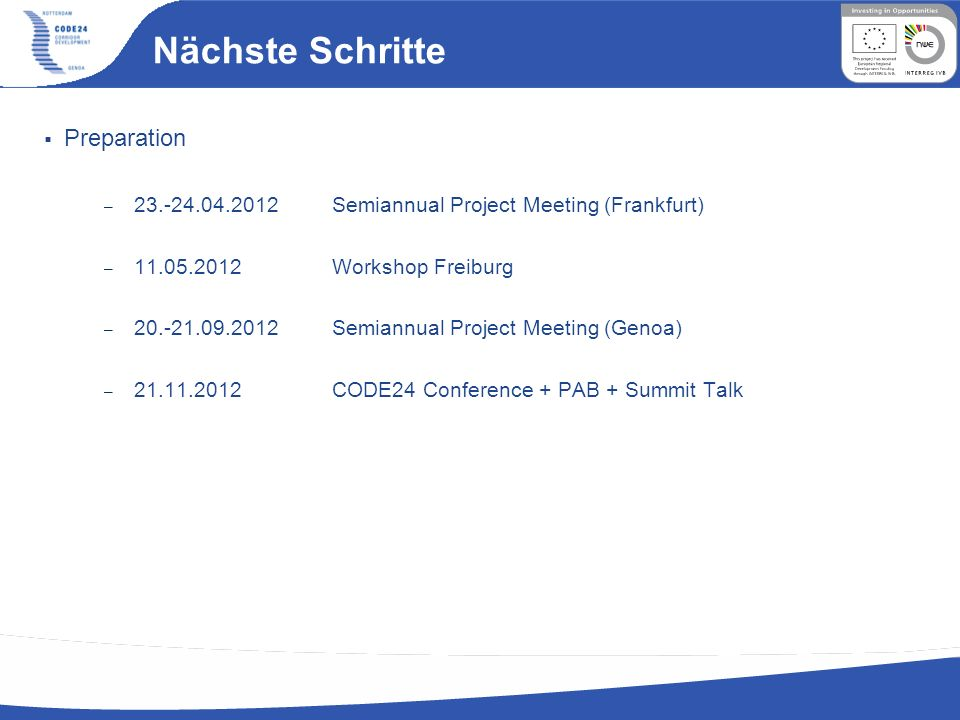Nächste Schritte Preparation – 23.-24.04.2012 Semiannual Project Meeting (Frankfurt) – 11.05.2012 Workshop Freiburg – 20.-21.09.2012 Semiannual Project Meeting (Genoa) – 21.11.2012CODE24 Conference + PAB + Summit Talk