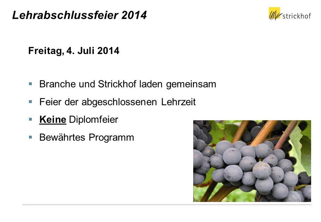 Freitag, 4. Juli 2014 Branche und Strickhof laden gemeinsam Feier der abgeschlossenen Lehrzeit Keine Diplomfeier Bewährtes Programm Lehrabschlussfeier