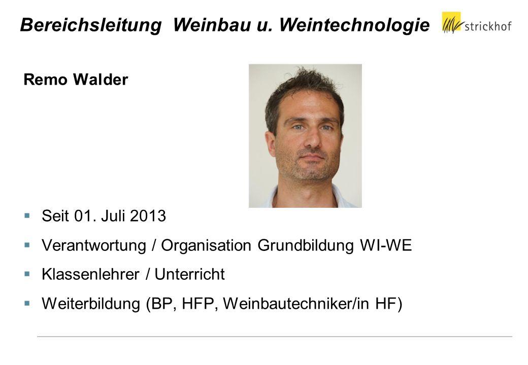 Remo Walder Seit 01. Juli 2013 Verantwortung / Organisation Grundbildung WI-WE Klassenlehrer / Unterricht Weiterbildung (BP, HFP, Weinbautechniker/in