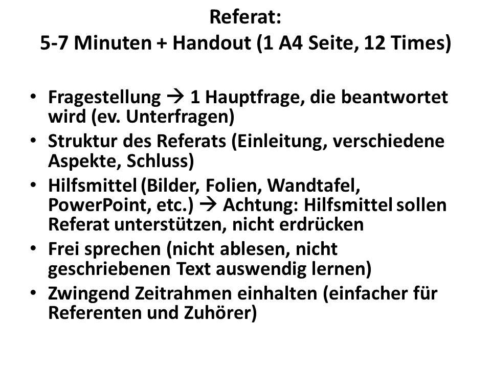 Referat: 5-7 Minuten + Handout (1 A4 Seite, 12 Times) Fragestellung 1 Hauptfrage, die beantwortet wird (ev.