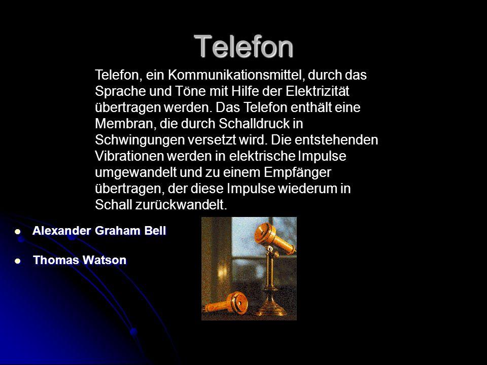 Telefon Alexander Graham Bell Alexander Graham Bell Thomas Watson Thomas Watson Telefon, ein Kommunikationsmittel, durch das Sprache und Töne mit Hilfe der Elektrizität übertragen werden.