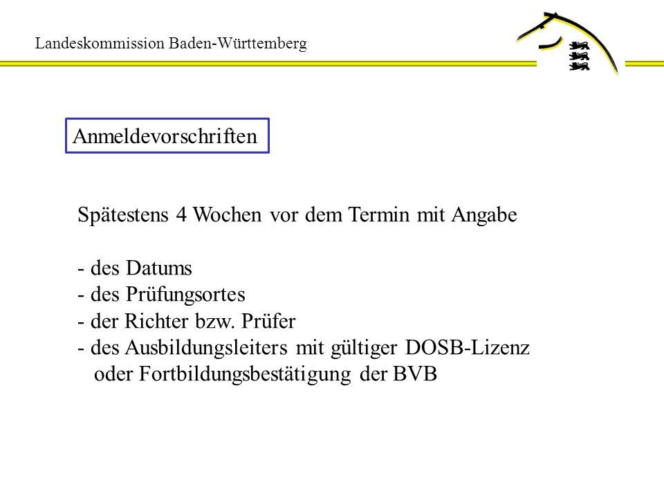 Landeskommission Baden-Württemberg Anmeldevorschriften Spätestens 4 Wochen vor dem Termin mit Angabe - des Datums - des Prüfungsortes - der Richter bz