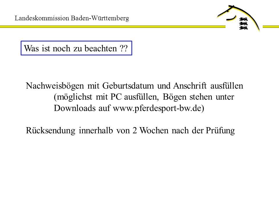 Landeskommission Baden-Württemberg Was ist noch zu beachten ?? Nachweisbögen mit Geburtsdatum und Anschrift ausfüllen (möglichst mit PC ausfüllen, Bög