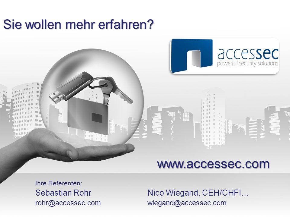 Sie wollen mehr erfahren? www.accessec.com Ihre Referenten: Sebastian Rohr rohr@accessec.com Nico Wiegand, CEH/CHFI… wiegand@accessec.com