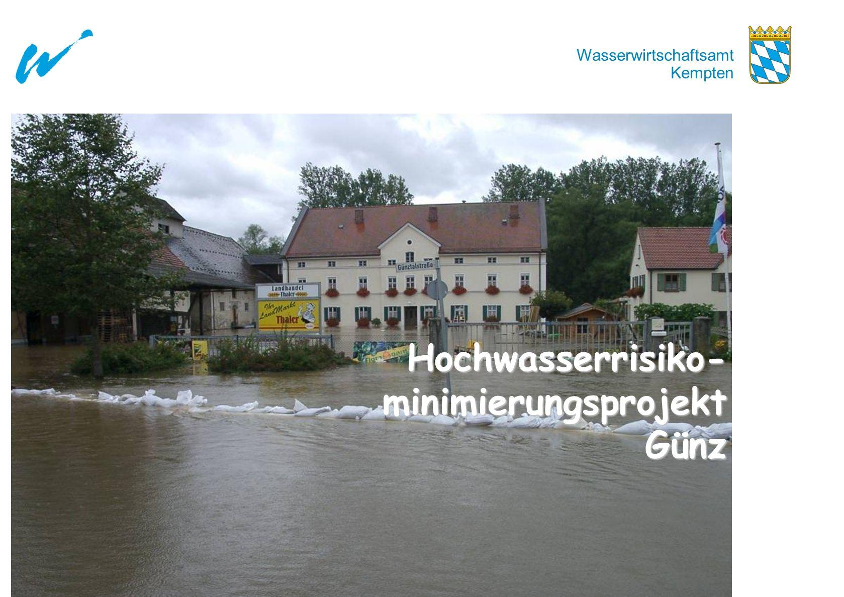 Hochwasserrisikominimierungsprojekt Günz Wasserwirtschaftsamt Kempten Projektziel Minimierung des vorhandenen HochwasserrisikosMinimierung des vorhandenen Hochwasserrisikos Verdichtung der Erkenntnisse über die GefahrensituationVerdichtung der Erkenntnisse über die Gefahrensituation
