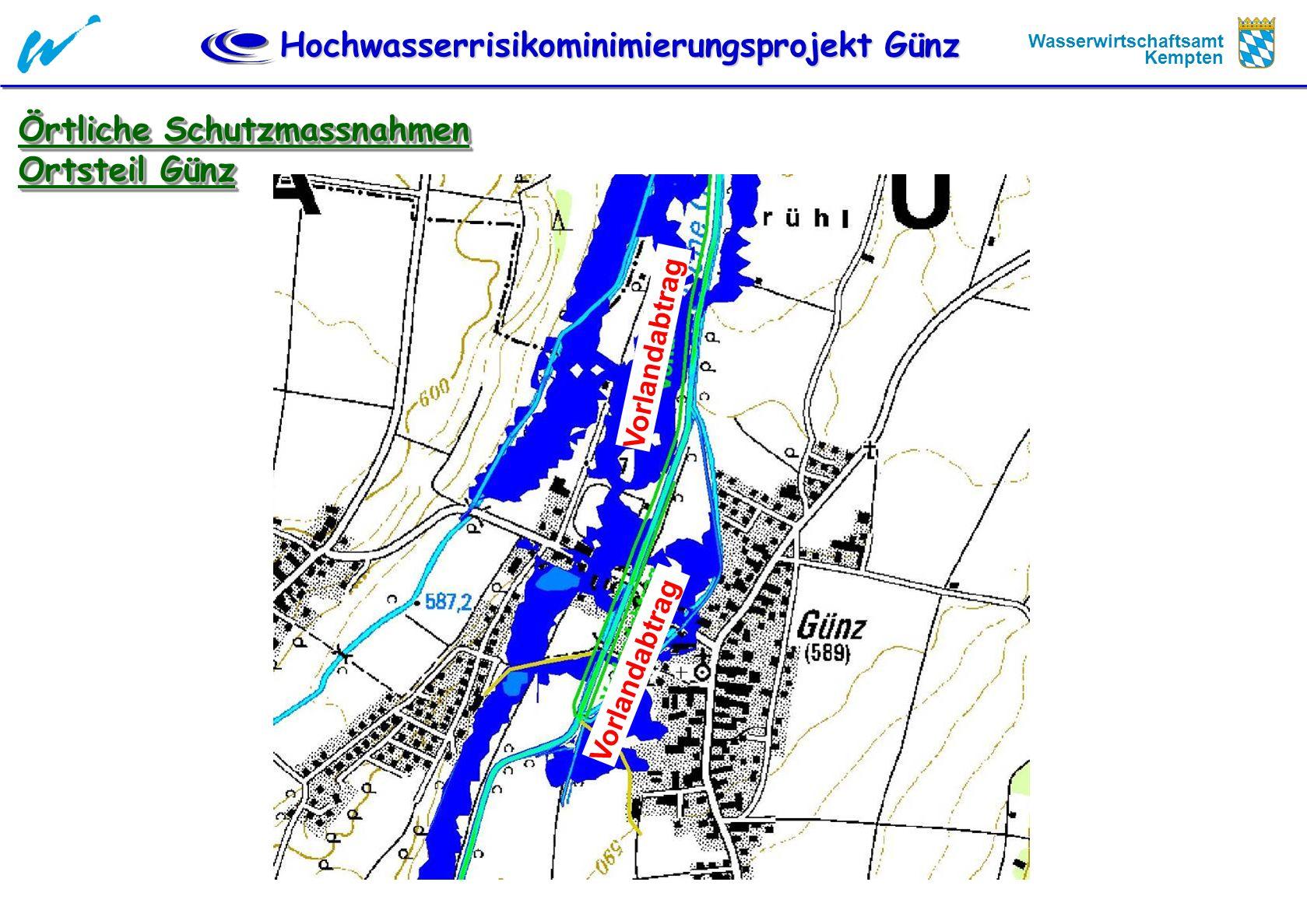 Hochwasserrisikominimierungsprojekt Günz Wasserwirtschaftsamt Kempten Örtliche Schutzmassnahmen Ortsteil Günz Örtliche Schutzmassnahmen Ortsteil Günz