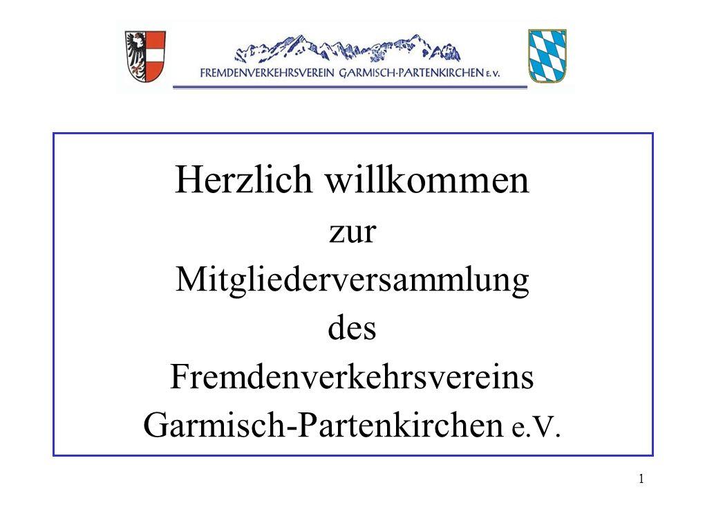 1 Herzlich willkommen zur Mitgliederversammlung des Fremdenverkehrsvereins Garmisch-Partenkirchen e.V.