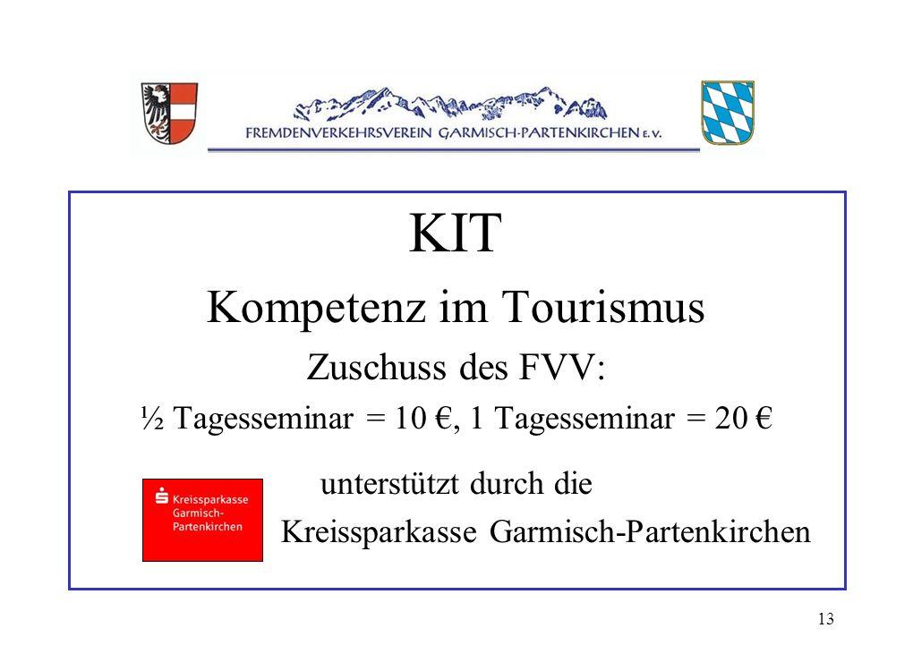 13 KIT Kompetenz im Tourismus Zuschuss des FVV: ½ Tagesseminar = 10, 1 Tagesseminar = 20 unterstützt durch die Kreissparkasse Garmisch-Partenkirchen