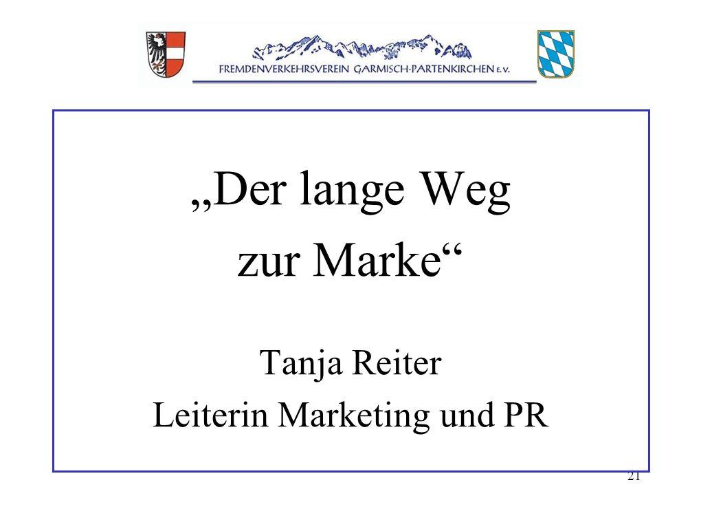 21 Der lange Weg zur Marke Tanja Reiter Leiterin Marketing und PR