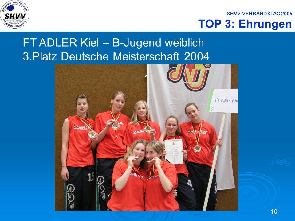 10 SHVV-VERBANDSTAG 2005 TOP 3: Ehrungen FT ADLER Kiel – B-Jugend weiblich 3.Platz Deutsche Meisterschaft 2004