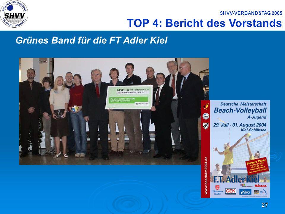 27 SHVV-VERBANDSTAG 2005 TOP 4: Bericht des Vorstands Grünes Band für die FT Adler Kiel