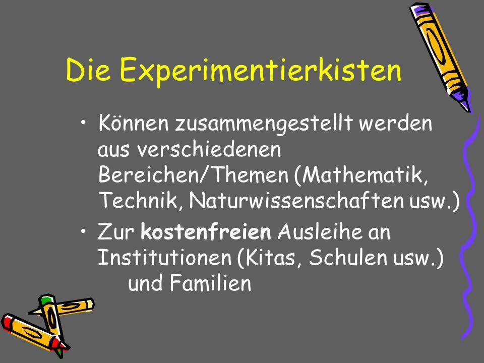 Die Experimentierkisten Können zusammengestellt werden aus verschiedenen Bereichen/Themen (Mathematik, Technik, Naturwissenschaften usw.) Zur kostenfr