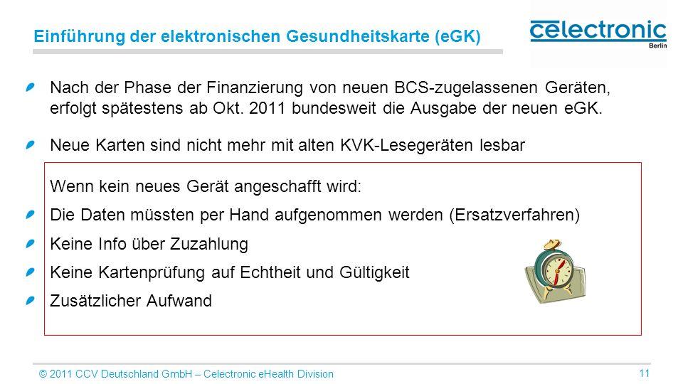© 2011 CCV Deutschland GmbH – Celectronic eHealth Division 11 Einführung der elektronischen Gesundheitskarte (eGK) Nach der Phase der Finanzierung von