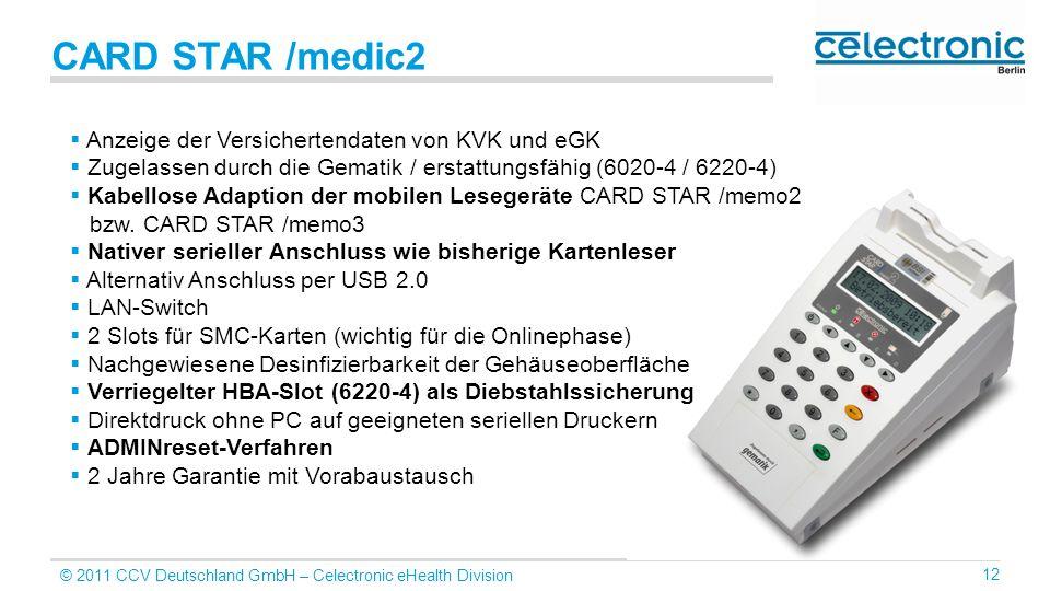 © 2011 CCV Deutschland GmbH – Celectronic eHealth Division 12 CARD STAR /medic2 Anzeige der Versichertendaten von KVK und eGK Zugelassen durch die Gem