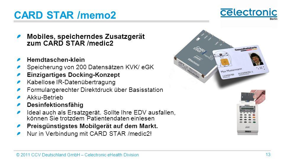 © 2011 CCV Deutschland GmbH – Celectronic eHealth Division 13 CARD STAR /memo2 Mobiles, speicherndes Zusatzgerät zum CARD STAR /medic2 Hemdtaschen-kle