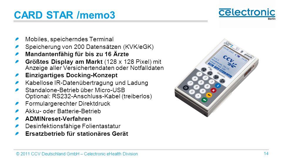 © 2011 CCV Deutschland GmbH – Celectronic eHealth Division 14 CARD STAR /memo3 Mobiles, speicherndes Terminal Speicherung von 200 Datensätzen (KVK/eGK