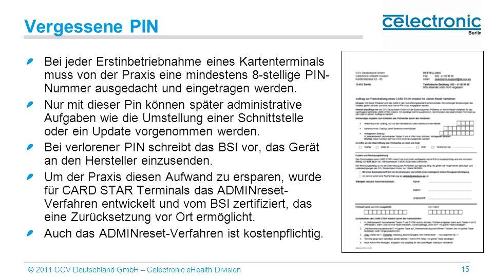 © 2011 CCV Deutschland GmbH – Celectronic eHealth Division 15 Vergessene PIN Bei jeder Erstinbetriebnahme eines Kartenterminals muss von der Praxis ei