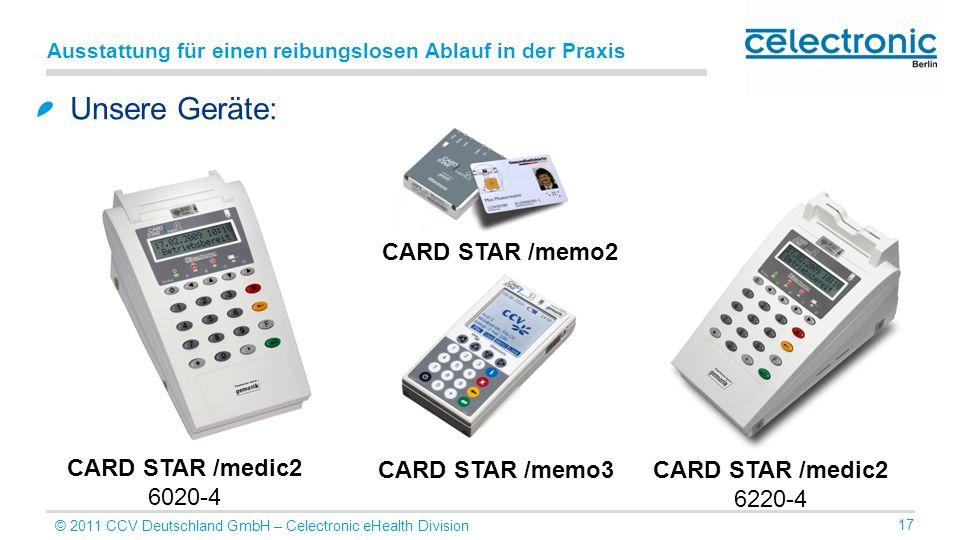 © 2011 CCV Deutschland GmbH – Celectronic eHealth Division 17 Ausstattung für einen reibungslosen Ablauf in der Praxis Unsere Geräte: CARD STAR /medic