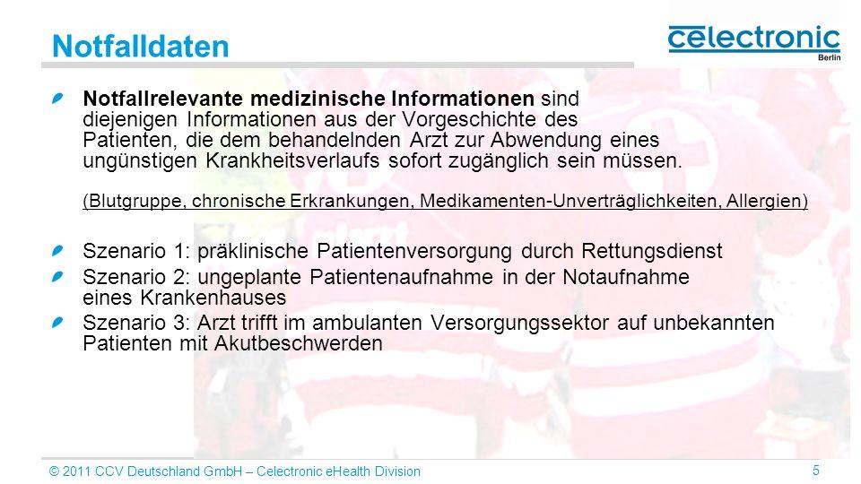 © 2011 CCV Deutschland GmbH – Celectronic eHealth Division 5 Notfalldaten Notfallrelevante medizinische Informationen sind diejenigen Informationen au