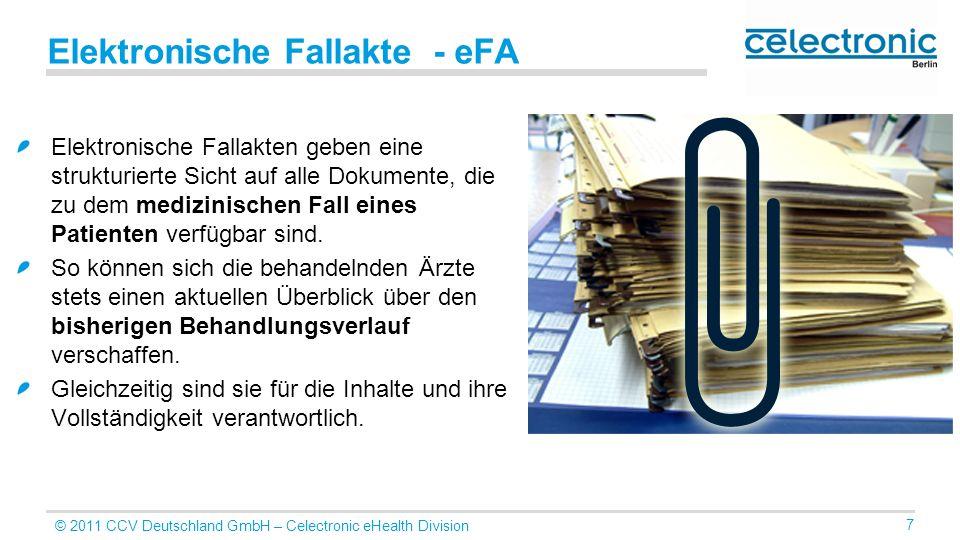 © 2011 CCV Deutschland GmbH – Celectronic eHealth Division 7 Elektronische Fallakte - eFA Elektronische Fallakten geben eine strukturierte Sicht auf a
