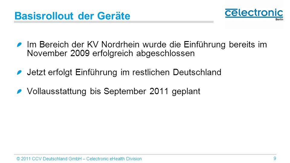 © 2011 CCV Deutschland GmbH – Celectronic eHealth Division 9 Basisrollout der Geräte Im Bereich der KV Nordrhein wurde die Einführung bereits im Novem