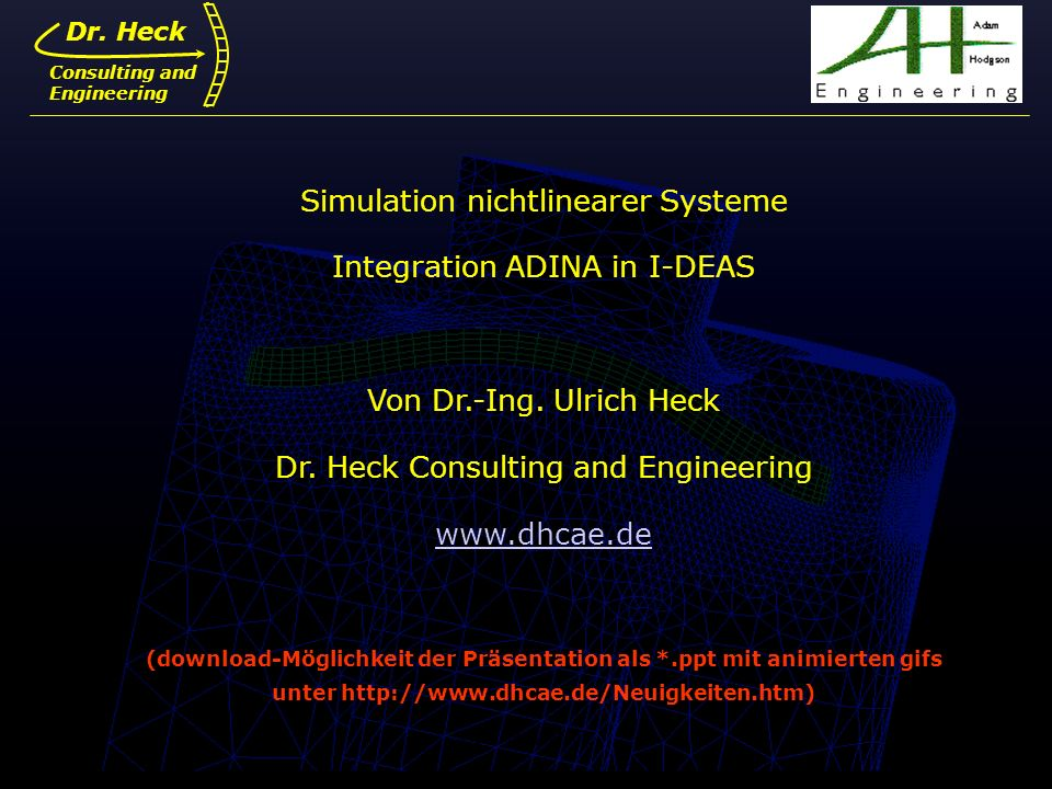 Dr. Ulrich Heck1 Dr. Heck Consulting and Engineering Simulation nichtlinearer Systeme Integration ADINA in I-DEAS Von Dr.-Ing. Ulrich Heck Dr. Heck Co