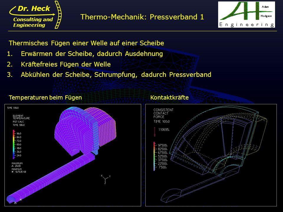 Dr. Ulrich Heck15 Dr. Heck Consulting and Engineering Thermo-Mechanik: Pressverband 1 Thermisches Fügen einer Welle auf einer Scheibe 1.Erwärmen der S