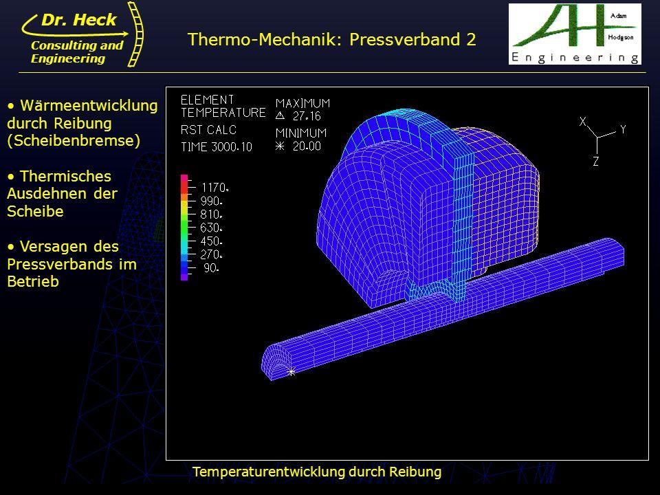 Dr. Ulrich Heck16 Dr. Heck Consulting and Engineering Wärmeentwicklung durch Reibung (Scheibenbremse) Thermisches Ausdehnen der Scheibe Versagen des P