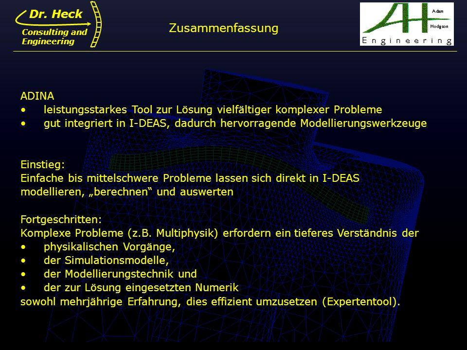 Dr. Ulrich Heck17 Dr. Heck Consulting and Engineering Zusammenfassung ADINA leistungsstarkes Tool zur Lösung vielfältiger komplexer Probleme gut integ