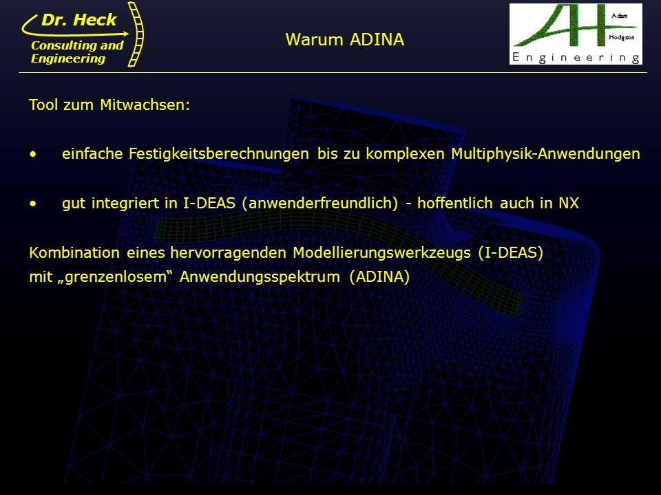 Dr. Ulrich Heck4 Dr. Heck Consulting and Engineering Tool zum Mitwachsen: einfache Festigkeitsberechnungen bis zu komplexen Multiphysik-Anwendungen gu
