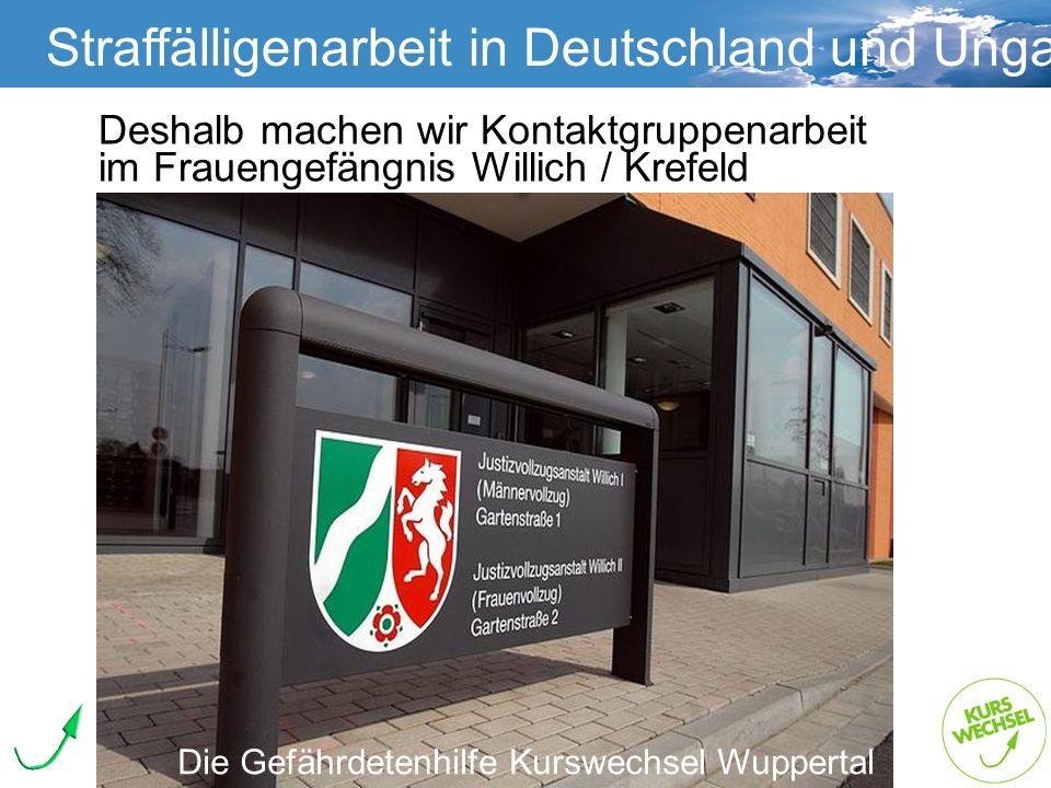Straffälligenarbeit Straffälligenarbeit in Deutschland und Ungarn Die Gefährdetenhilfe Kurswechsel Wuppertal Deshalb machen wir Kontaktgruppenarbeit i