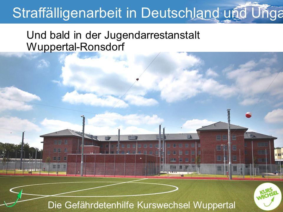 Straffälligenarbeit Straffälligenarbeit in Deutschland und Ungarn Die Gefährdetenhilfe Kurswechsel Wuppertal Und bald in der Jugendarrestanstalt Wuppe