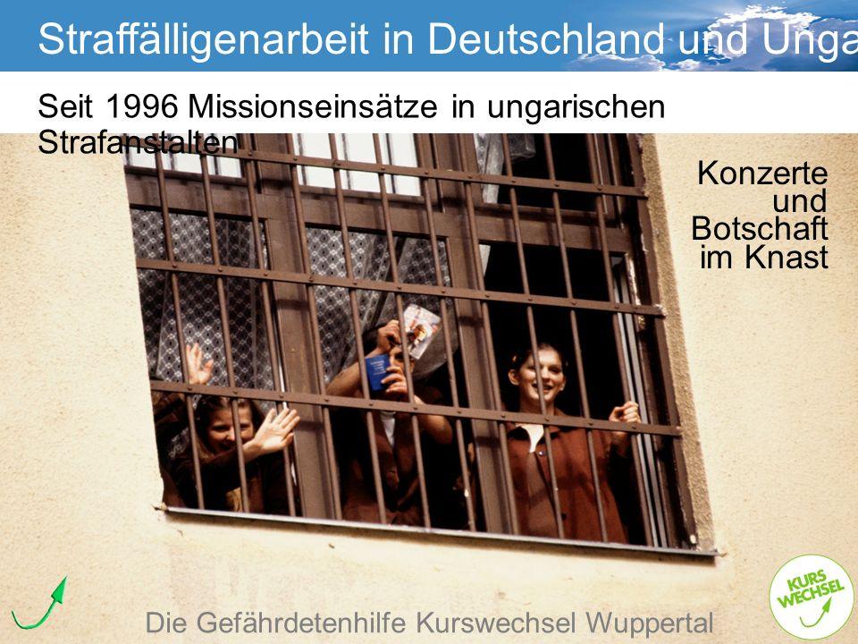 Straffälligenarbeit Straffälligenarbeit in Deutschland und Ungarn Die Gefährdetenhilfe Kurswechsel Wuppertal Seit 1996 Missionseinsätze in ungarischen