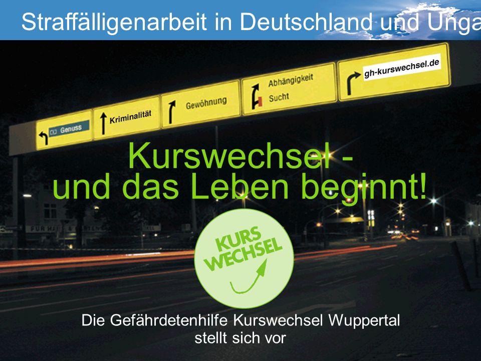 Die Gefährdetenhilfe Kurswechsel Wuppertal stellt sich vor Kurswechsel - und das Leben beginnt! Straffälligenarbeit Straffälligenarbeit in Deutschland