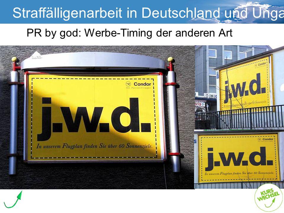 Straffälligenarbeit Straffälligenarbeit in Deutschland und Ungarn PR by god: Werbe-Timing der anderen Art